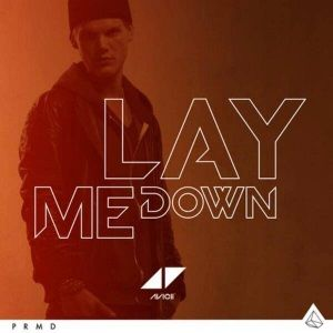 Lay Me Down Is The Next Hit By The Swedish Dj Avicii Http Www