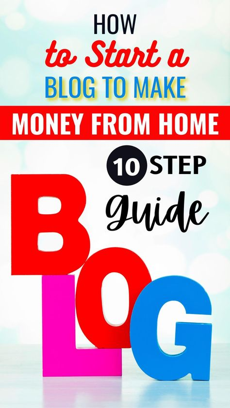 How to Start a Blog to Make Money from Home: 10 Step Guide