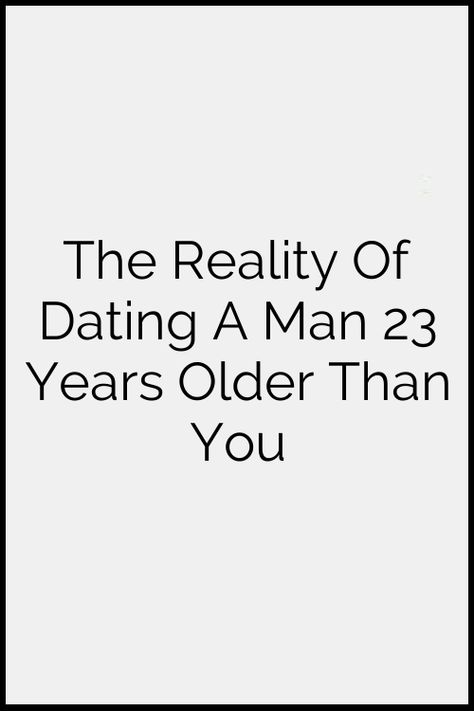 realities of dating an older man