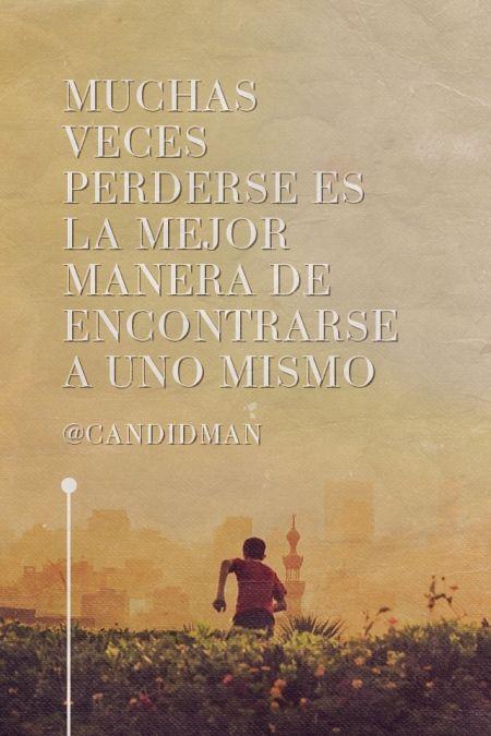 """""""Muchas veces #Perderse es la mejor manera de #Encontrarse a uno mismo"""". @candidman #Frases #Motivacionales"""