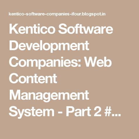 Kentico Software Development Companies Web Content Management System Part 2 Application Development Company In Content Management System Management System