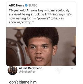 13 Year Old Arizona Boy Who Miraculously Survived Being Struck By Lightning Says He S Now Waiting For His Powers To Kick In I Don T Blame Him Ifunny Really Funny Memes Really