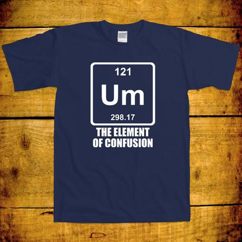 UM The Element of Confusion Funny Geek Nerd Joke Science Periodic Table Atomic Weight Confused Gag Awesome College Gift T-Shirt Tee Shirt +