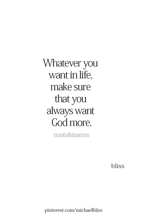 Whatever you want in life, make sure you always want God more. Bible Verses Quotes, Faith Quotes, Me Quotes, Scriptures, The Words, Cool Words, Quotes About God, Quotes To Live By, Spiritual Quotes