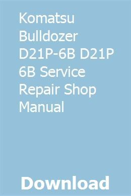 Komatsu Bulldozer D21p 6b D21p 6b Service Repair Shop Manual Repair Manuals Komatsu Repair Shop