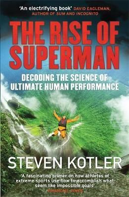 The Rise Of Superman Decoding The Science Of Ultimate Human Performance Steven Kotler Firas Zahabi Rec Superman Health Books Science