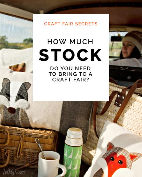 How much stock do you need to bring to a craft fair?