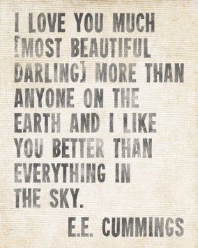 """""""I love you much [most beautiful darling] more than anyone on the earth and I like you better than everything in the sky"""" - E.E. Cummings love quote; perfect quote for wedding signage!"""