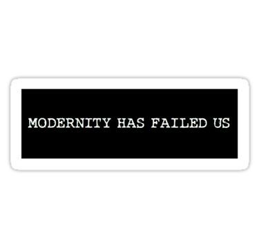 Modernity Has Failed Us The 1975 Sticker By Sam Kowalski In 2020 The 1975 Tattoos The 1975 The 1975 Quotes