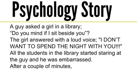 """A guy asked a girl in a library; """"Do you mind if I sit beside you""""? The girl answered with a loud voice; """"I DON'T WANT TO SPEND THE NIGHT WITH YOU!!!"""" All the students in the library started staring at the guy and he was embarrassed. After a couple of minutes,"""