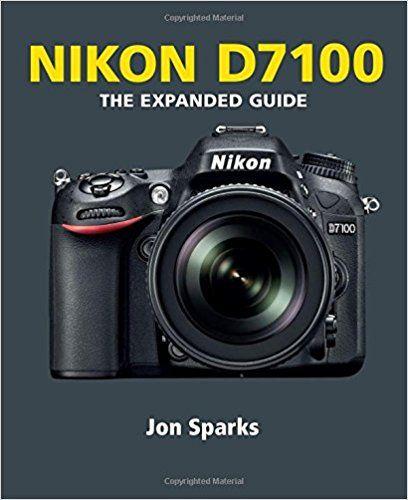 Amazon Com Nikon D7100 Expanded Guides 9781781450543 Jon Sparks Books Nikon D7200 Nikon D7100 Nikon