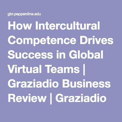 2008 Graziadio School Student Paper Competition - How Intercultural Competence Drives Success in Global Virtual Teams - A Peer-Reviewed Academic Articles | GBR
