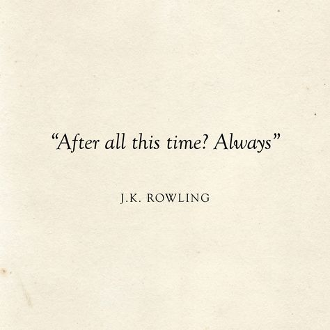 Literary Wedding | Love Quotes | After all this time? Always | J.K. Rowling Quote