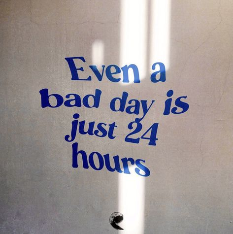 Even bad day is just 24 hours. #quote