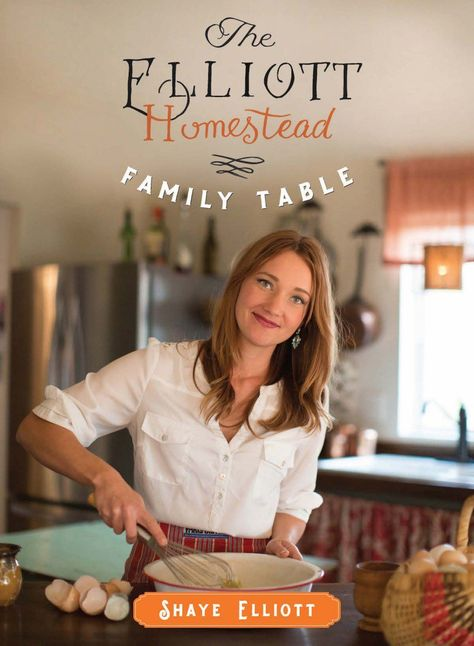 family table farm cooking from the elliott homestead