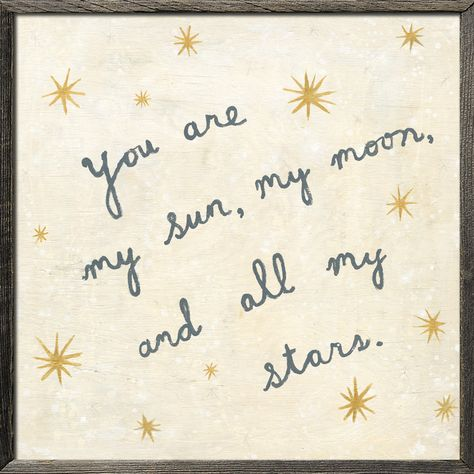 You are my Sun My Moon and ALL my stars!! love this!!