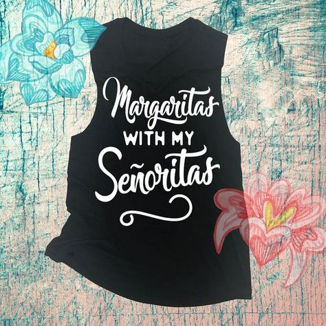ca61b3d3 Margaritas With My Senoritas. Cinco De Mayo. Drinking Tank. Ladies Muscle  Tank. Margaritas Tank. Bachelorette Shirts. Bachelorette Party Ideas.
