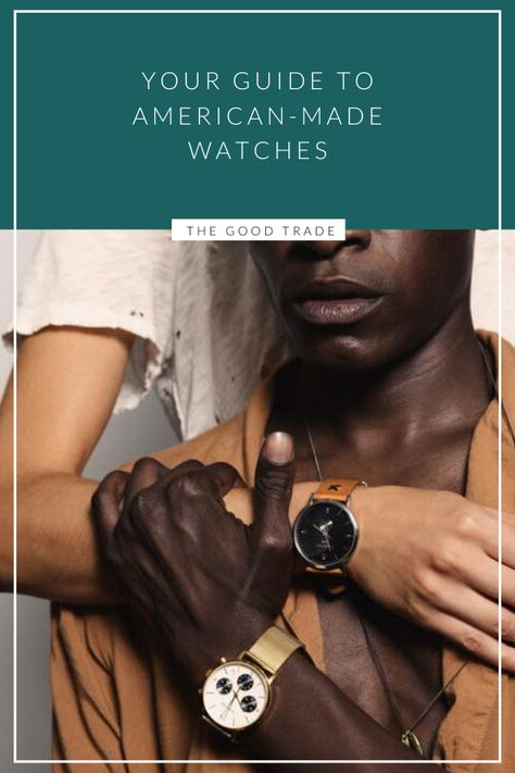 Your Guide To American-Made Watches //  The Good Trade // #americanmadewatches #usamade #madeintheusa #americanmade #sustainablegifts #ethicalgifts #giftsforhim #holiday2019 #giftguide2019