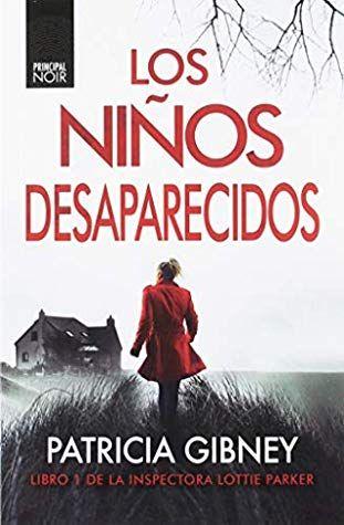 Descargar Pdf Los Niños Desaparecidos By Patricia Gibney Pdf Epub Libros Suspenso Libros De Suspenso Novelas De Suspenso