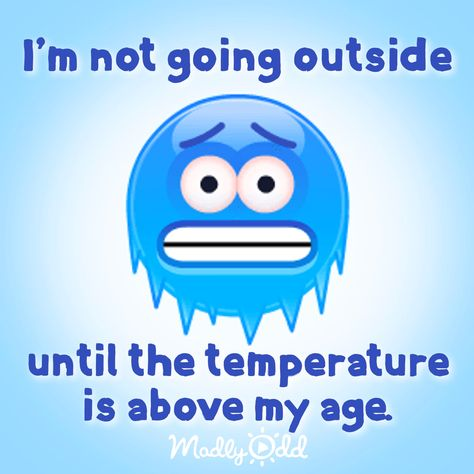 I'm not going outside!