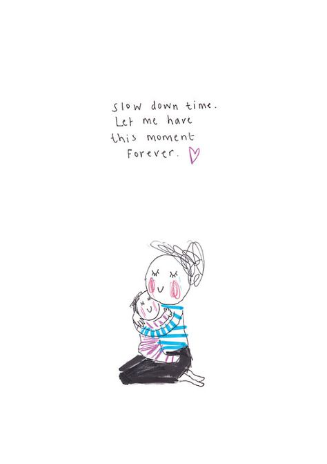 SLOW DOWN TIME – print from the popular 'Sketchy Muma' series written and illustrated by Anna Lewis. Love My Kids Quotes, My Children Quotes, Cute Quotes, Young Mom Quotes, Working Mom Quotes, Mama Quotes, Baby Girl Quotes, Newborn Baby Quotes, Funny Baby Quotes