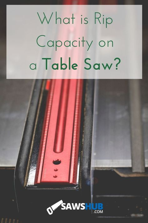 Learn what rip capacity you need on your table saw for your DIY projects. Learn how to measure and use this powerful saw. #sawshub #tablesaw #ripcapacity #DIY