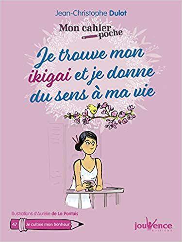 Amazon Fr Mon Cahier Poche Je Trouve Mon Ikigai Et Je Donne Du Sens A Ma Vie La Pontais Aurelie De Dulot Jean Christophe L Mon Cahier Livre Je Donne