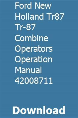 Ford New Holland Tr87 Tr 87 Combine Operators Operation Manual 42008711 Ford News Parts Catalog Manual