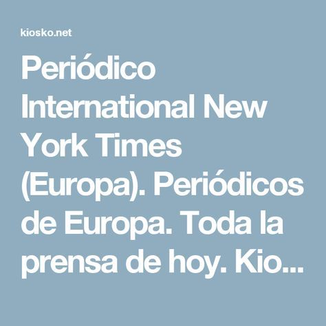 Periódico International New York Times (Europa). Periódicos de Europa. Toda la prensa de hoy. Kiosko.net