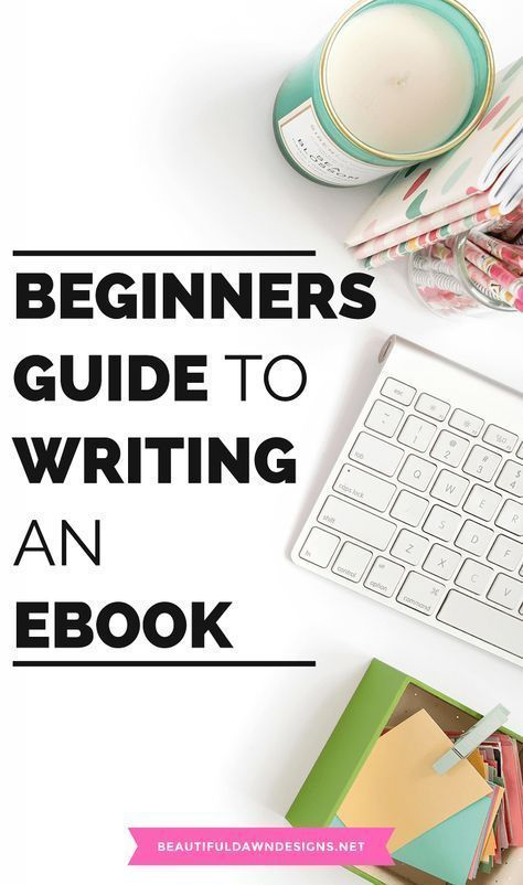 How to Write an Ebook for Beginners - Beautiful Dawn Designs