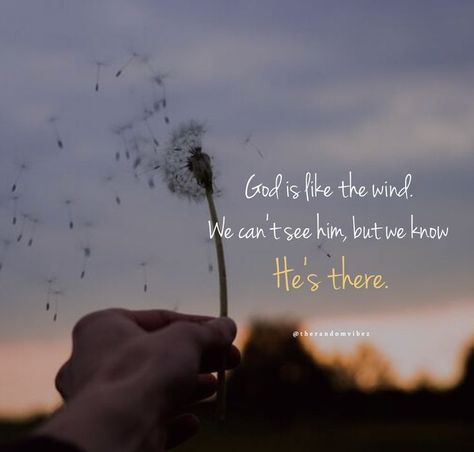 God is like the wind. We can't see him, but we know He's there. #Godiseverywherequotes #PrayingtoGodquotes #Spiritualprayerquotes #Blessingquotes #Everydayblessingsquotes #Blesseddayquotes #Prayerquote #ThankfultoGodquotes #Beinggratefulquotes #FaithinGodquote #Godstimingquotes #TimingofGodquotes #BeliefinGodquotes #TrustintheLordquotes #MercyofGodquotes #Godslovequotes #Dailyquotes #Religiousquote #Beautifulwords #Spiritualquotes #Instaquotes #Peacefulquote #Quotesandsayings #therandomvibez