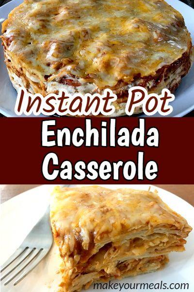 Instant Pot Enchilada Casserole Make Your Meals Recipe Instant Pot Dinner Recipes Instant Pot Recipes Chicken Instapot Recipes