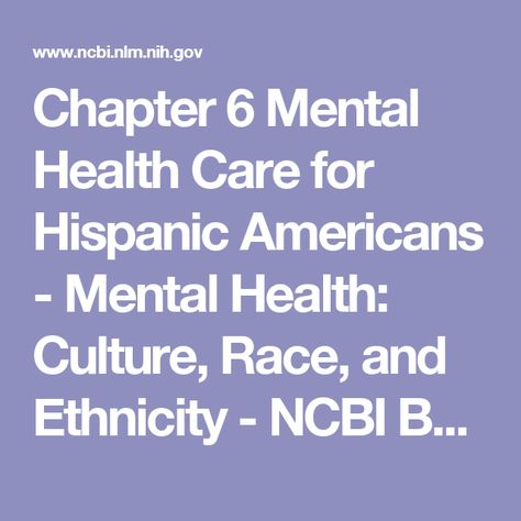 Chapter 6 Mental Health Care for Hispanic Americans - Mental Health: Culture, Race, and Ethnicity - NCBI Bookshelf