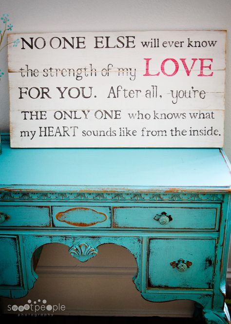 """Love this for a childs room. """"No one else will ever know the strength of my LOVE FOR YOU. After all, you're THE ONLY ONE who knows what my HEART sounds like from the inside."""" I <3 this!!! I want this!!! :)"""