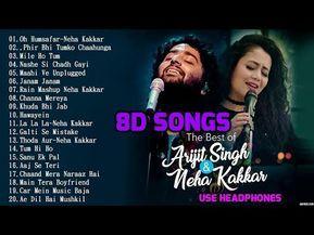 8d Hindi Songs 2018 Arijit Singh Neha Kakkar Hit Songs 8d Songs Youtube Love Songs Hindi Best Love Songs Romantic Songs Video