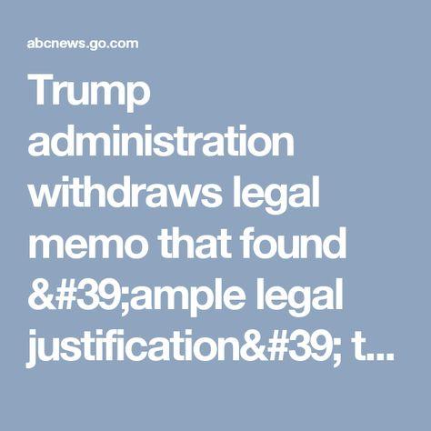 Trump administration withdrew memo that found u0027ample legal - legal memo
