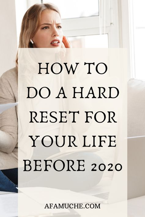 How to do a hard reset for your life before 2020