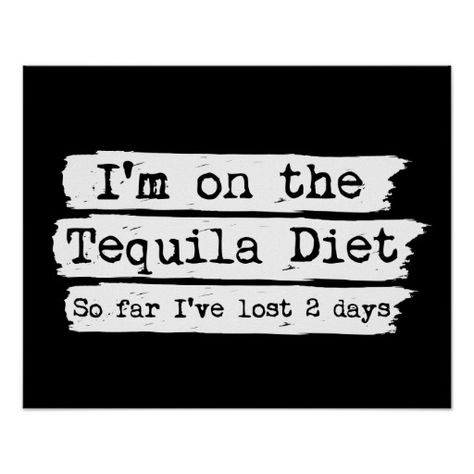 I& on the Tequila Diet. So far I& lost 2 days. Size: x Gender: unisex. Material: Value Poster Paper (Matte). Diet Humor, Mom Humor, Humor Humour, Funny Mom Quotes, Funny Alcohol Quotes, Funny Drinking Quotes, Liquor Quotes, Alcohol Jokes, Quotes About Drinking