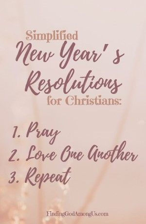 Christian New Year S Resolutions Simplified Finding God Christian Resolutions Knowing God