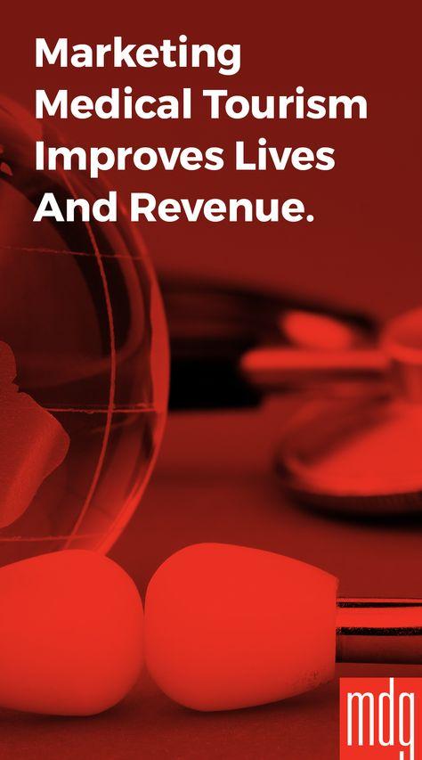 Marketing Medical Tourism Improves Lives. And Revenue.