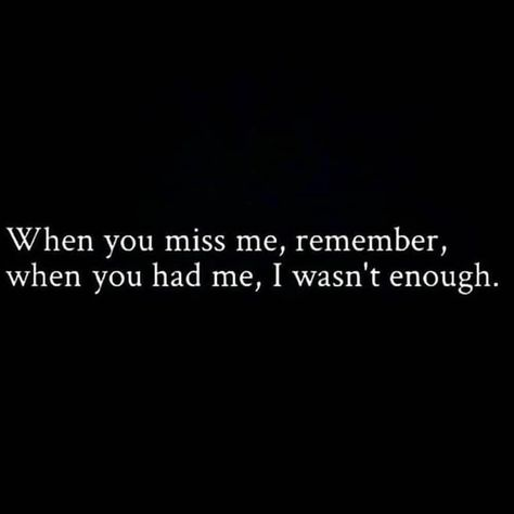 'When you miss me, remember, when you had me, I wasn't enough.' | They don't miss you, they miss what you could do for them.| Narcissistic Abuse, Recovery and Awareness
