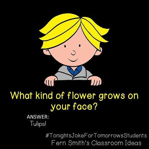 Tonight S Joke For Tomorrow S Students What Kind Of Flower Grows On Your Face Tulips Follow Me On Pinterest Wh Funny Jokes For Kids Cute Jokes Jokes For Kids