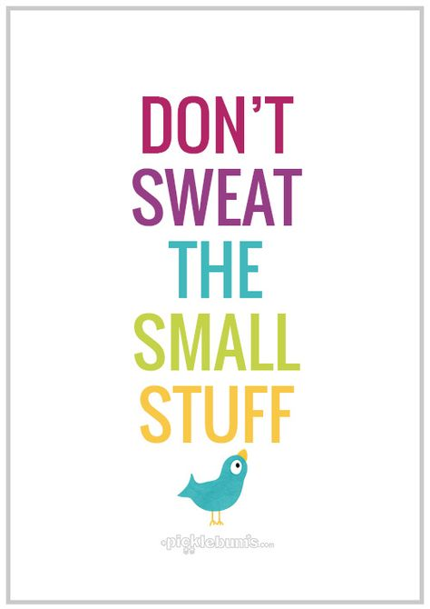 Don't Sweat the Small Stuff - parenting wisdom and a free printable A4 quote poster