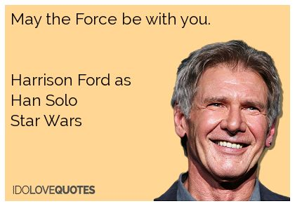 May The Force Be With You Harrison Ford As Han Solostar Wars Ford Quotes Harrison Ford Movie Quotes