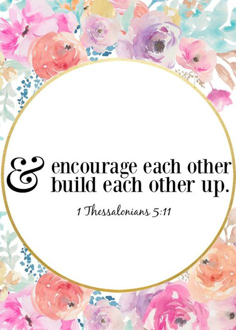 """Cultivating a home with open doors!  """"Encourage each other and build each other up."""" 1 Thesselonians 5:11 free printable with watercolor flowers."""