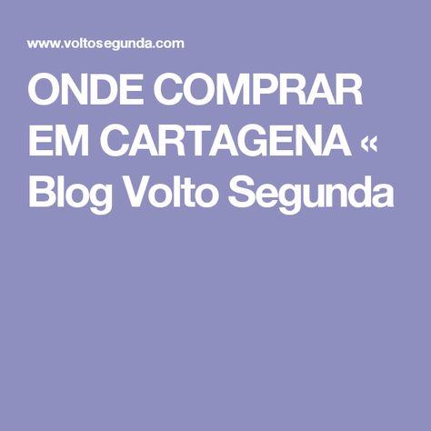 ONDE COMPRAR EM CARTAGENA « Blog Volto Segunda | Cartagena