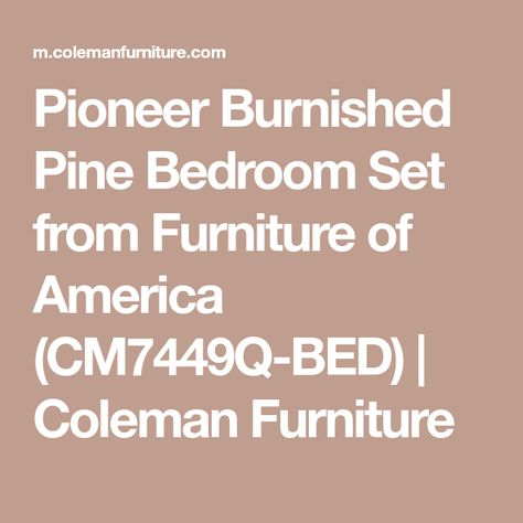 Pioneer Burnished Pine Bedroom Set From Furniture Of America