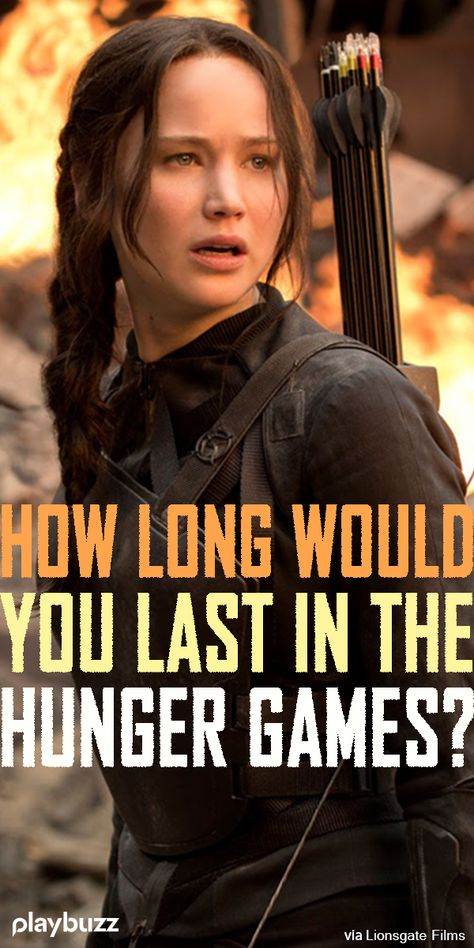 How Long Would You Last In The Hunger Games? May the odds may be ever in your favor! ******* Playbuzz Quiz Quizzes Buzzfeed Quiz Jannifer Lawrence Katniss Everdeen Mocking Jay Movies Trivia Personality Quiz