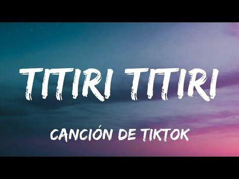 Tititirititi Tititirititi Cancion De Tiktok Esta Es La Que Buscas En 2020 Canciones Youtube