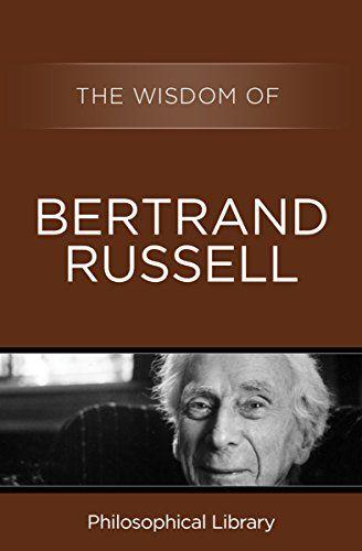 The Wisdom Of Bertrand Russell Bertrand Russell Bertrand Wisdom